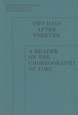 Two Days After Forever - A Reader on the Choreography of Time. Christodoulos Panayiotou (Paperback)