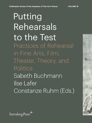 Putting Rehearsals to the Test - Practices of Rehearsal in Fine Arts, Film, Theater, Theory, Politic (Paperback)