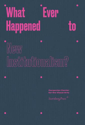 What Ever Happened to New Institutionalism? (Hardback)