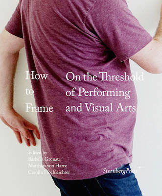 How to Frame - on the Threshold of Performing and Visual Arts (Paperback)