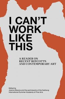 I Can't Work Like This - A Reader on Recent Boycotts and Contemporary Art (Paperback)