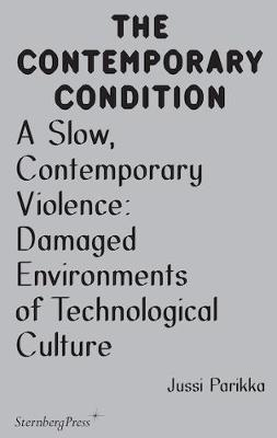 Contemporary Condition - A Slow, Contemporary Violence Damaged Environments of Technological Culture (Paperback)