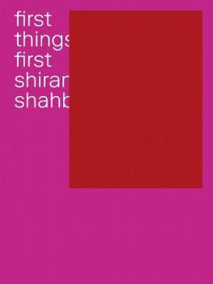Shirana Shahbazi - First Things First (Hardback)