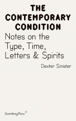 Contemporary Condition - Dexter Sinister. Notes on the Type, Time, Letters & Spirits (Paperback)