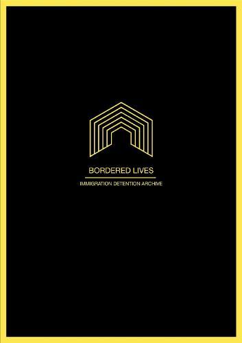Bordered Lives: Immigration Detention Archive (Hardback)