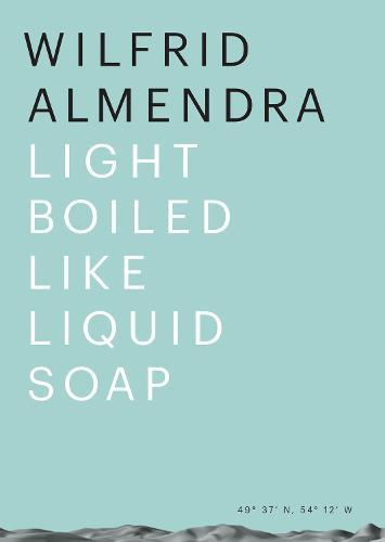 Wilfrid Almendra: Light Boiled like Liquid Soap (Paperback)