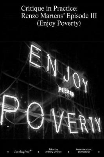 Critique in Practice: Renzo Martens' Episode III (Enjoy Poverty) (Paperback)
