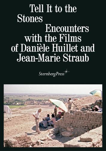 Tell It to the Stones: Encounters with the Films of Daniele Huillet and Jean-Marie Straub (Paperback)