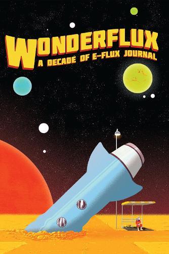 Wonderflux: A Decade of e-flux Journal - Sternberg Press / e-flux journal (Paperback)