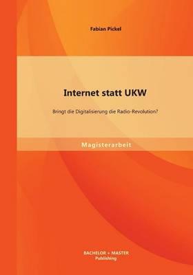 Internet Statt Ukw: Bringt Die Digitalisierung Die Radio-Revolution? (Paperback)