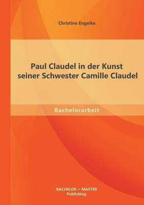Paul Claudel in Der Kunst Seiner Schwester Camille Claudel (Paperback)