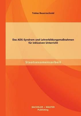 Das Ads-Syndrom Und Lehrerbildungsma nahmen F r Inklusiven Unterricht (Paperback)