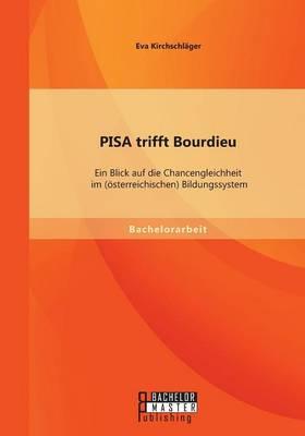 Pisa Trifft Bourdieu: Ein Blick Auf Die Chancengleichheit Im (Osterreichischen) Bildungssystem (Paperback)