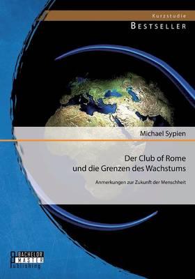 Der Club of Rome Und Die Grenzen Des Wachstums: Anmerkungen Zur Zukunft Der Menschheit (Paperback)