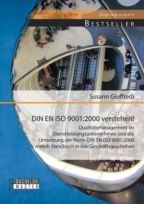 Din En ISO 9001: 2000 Verstehen! Qualitatsmanagement Im Dienstleistungsunternehmen Und Die Umsetzung Der Norm Din En ISO 9001:2000 Mitt (Paperback)