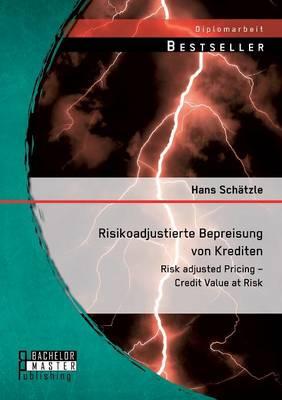 Risikoadjustierte Bepreisung von Krediten: Risk adjusted Pricing - Credit Value at Risk (Paperback)