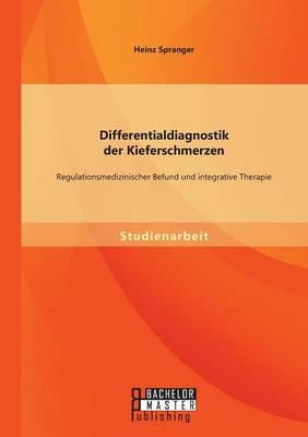 Differentialdiagnostik Der Kieferschmerzen: Regulationsmedizinischer Befund Und Integrative Therapie (Paperback)