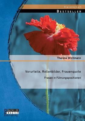 Vorurteile, Rollenbilder, Frauenquote: Frauen in Fuhrungspositionen (Paperback)
