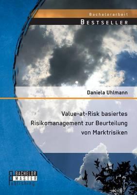Value-At-Risk Basiertes Risikomanagement Zur Beurteilung Von Marktrisiken (Paperback)