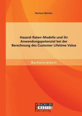 Hazard-Raten-Modelle Und Ihr Anwendungspotenzial Bei Der Berechnung Des Customer Lifetime Value (Paperback)