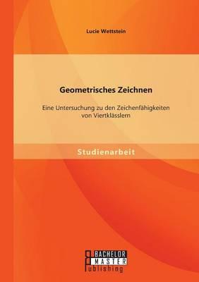 Geometrisches Zeichnen: Eine Untersuchung Zu Den Zeichenfahigkeiten Von Viertklasslern (Paperback)