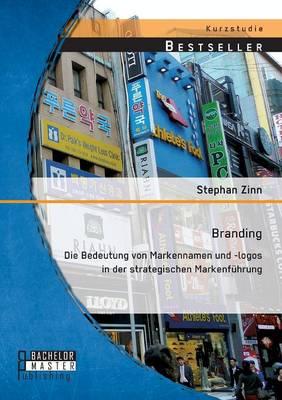 Branding: Die Bedeutung Von Markennamen Und -Logos in Der Strategischen Markenfuhrung (Paperback)
