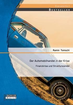 Der Automobilhandel in Der Krise: Finanzkrise Und Strukturwandel (Paperback)
