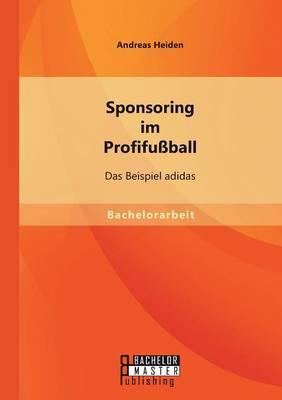 Sponsoring Im Profifussball: Das Beispiel Adidas (Paperback)