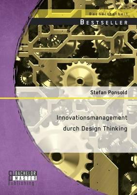 Innovationsmanagement Durch Design Thinking (Paperback)