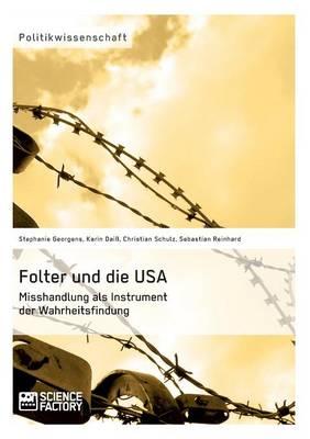 Folter Und Die Usa. Misshandlung ALS Instrument Der Wahrheitsfindung (Paperback)