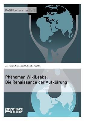 Ph nomen Wikileaks: Die Renaissance Der Aufkl rung (Paperback)