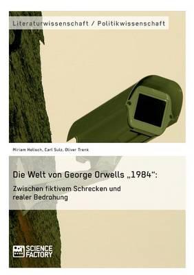 """Die Welt Von George Orwells """"1984"""": Zwischen Fiktivem Schrecken Und Realer Bedrohung (Paperback)"""