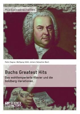 Bachs Greatest Hits. Das wohltemperierte Klavier und die Goldberg-Variationen (Paperback)