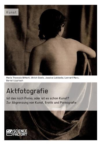 Aktfotografie: Ist Das Noch Porno, Oder Ist Es Schon Kunst? (Paperback)
