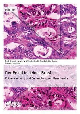 Der Feind in Deiner Brust. Fr�herkennung Und Behandlung Von Brustkrebs (Paperback)