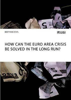 How Can the Euro Area Crisis Be Solved in the Long Run? (Paperback)