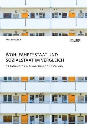 Wohlfahrtsstaat und Sozialstaat im Vergleich. Die Sozialpolitik in Schweden und Deutschland (Paperback)