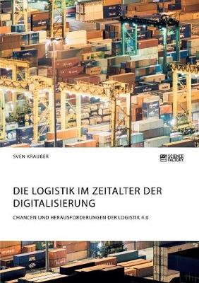 Die Logistik im Zeitalter der Digitalisierung. Chancen und Herausforderungen der Logistik 4.0 (Paperback)