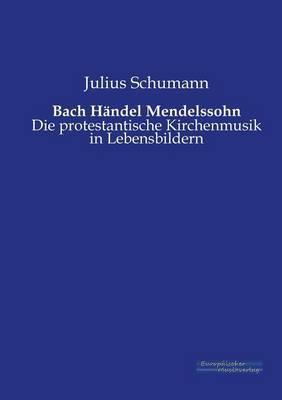 Bach Handel Mendelssohn (Paperback)
