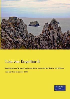 Ferdinand Von Wrangel Und Seine Reise Langs Der Nordkuste Von Sibirien Und Auf Dem Eismeere 1885 (Paperback)