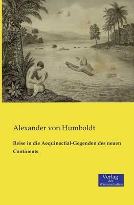 Reise in Die Aequinoctial-Gegenden Des Neuen Continents (Paperback)