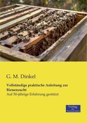 Vollstandige praktische Anleitung zur Bienenzucht (Paperback)