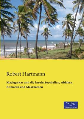 Madagaskar Und Die Inseln Seychellen, Aldabra, Komoren Und Maskarenen (Paperback)