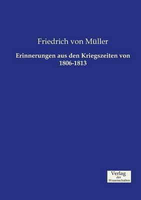 Erinnerungen Aus Den Kriegszeiten Von 1806-1813 (Paperback)