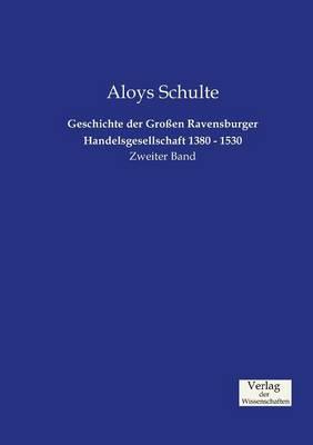 Geschichte Der Gro en Ravensburger Handelsgesellschaft 1380 - 1530 (Paperback)