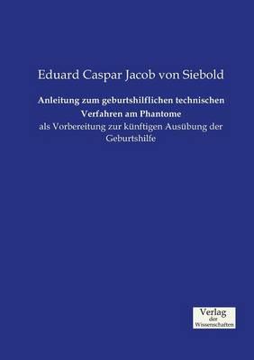 Anleitung Zum Geburtshilflichen Technischen Verfahren Am Phantome (Paperback)