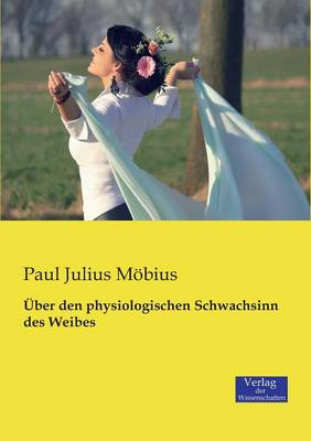 Uber Den Physiologischen Schwachsinn Des Weibes (Paperback)