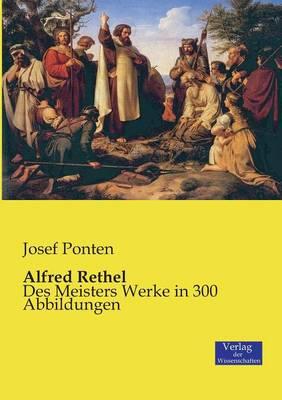 Alfred Rethel: Des Meisters Werke in 300 Abbildungen (Paperback)