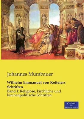Wilhelm Emmanuel Von Kettelers Schriften (Paperback)
