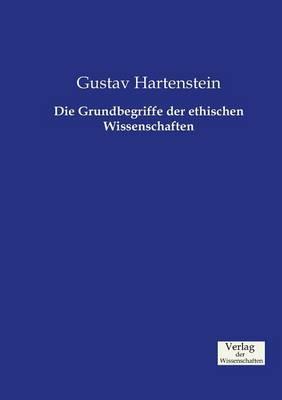 Die Grundbegriffe der ethischen Wissenschaften (Paperback)